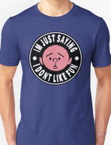 Karl Pilkington - Im Just Saying I Dont Like Fun T-Shirt