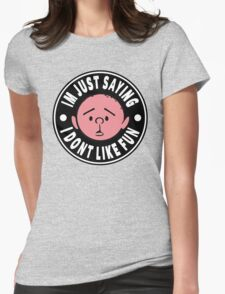 Karl Pilkington - Im Just Saying I Dont Like Fun Womens Fitted T-Shirt