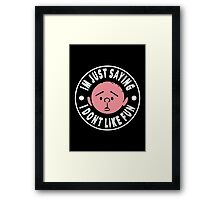 Karl Pilkington - Im Just Saying I Dont Like Fun Framed Print