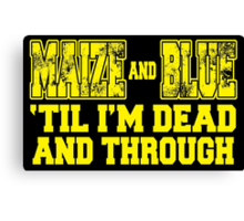 MAIZE AND BLUE 'Till I'm Dead And Through Canvas Print