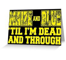 MAIZE AND BLUE 'Till I'm Dead And Through Greeting Card