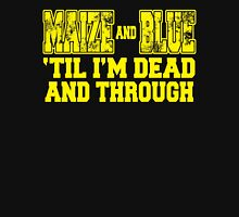 MAIZE AND BLUE 'Till I'm Dead And Through T-Shirt