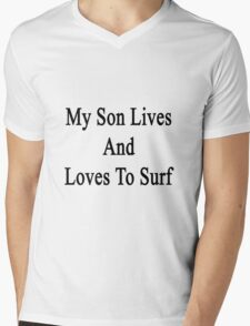 My Son Lives And Loves To Surf  Mens V-Neck T-Shirt
