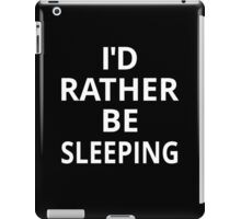 I'd Rather Be Sleeping iPad Case/Skin