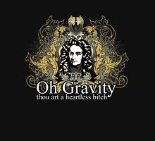 Oh Gravity, thou art a Heartless Bitch Unisex T-Shirt