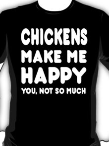 Chickens Makes Me Happy You, Not So Much - Tshirts & Hoodies T-Shirt