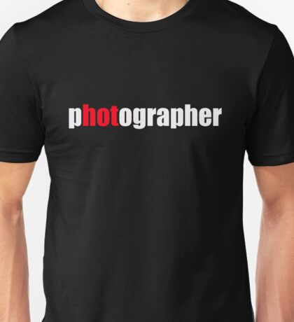 One HOT Photographer Unisex T-Shirt