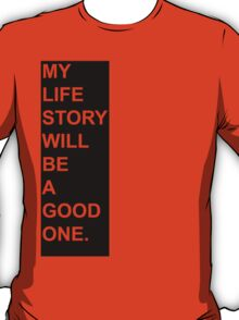 My Life Story Will Be A Good One. T-Shirt