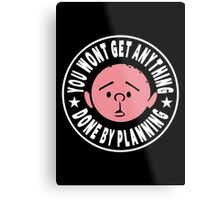 Karl Pilkington - You Wont Get Anything Done By Planning Metal Print