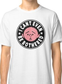 Karl Pilkington - I Cant Even Be Bothered Classic T-Shirt