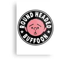 Karl Pilkington - Round Headed Buffoon Metal Print
