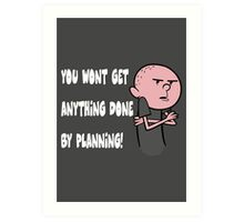 Karl Pilkington - You Wont Get Anything Done By Planning Art Print
