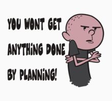 Karl Pilkington - You Wont Get Anything Done By Planning by Idiot-Nation
