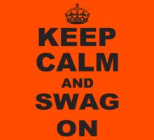Keep Calm AND SWAG ON by mccdesign