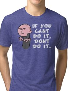 Karl Pilkington - If You Cant Do It Dont Do It Tri-blend T-Shirt
