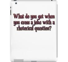 What do you get when you cross a joke with a rhetorical question? iPad Case/Skin