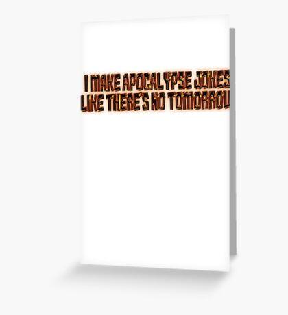 I make apocalypse jokes like there's no tomorrow. Greeting Card