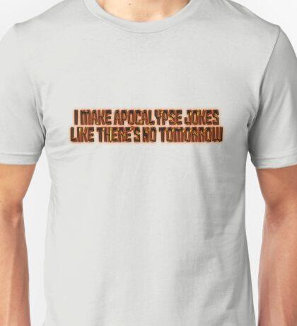 I make apocalypse jokes like there's no tomorrow. Unisex T-Shirt