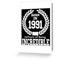 Born In 1991 24 Years Of Being Incredible Greeting Card