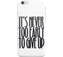It's never too early to give up iPhone Case/Skin