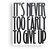 It's never too early to give up Canvas Print