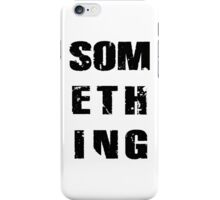 SOMETHING black 2 iPhone Case/Skin