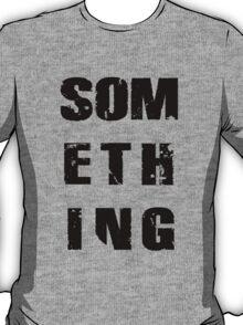 SOMETHING black 2 T-Shirt