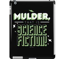 mulder, that is science fiction! iPad Case/Skin