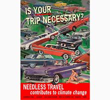 Is Your Trip Necessary? T-Shirt