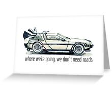 where we're going, we don't need roads Greeting Card