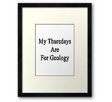 My Thursdays Are For Geology  Framed Print