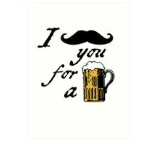 I moustache you for a beer Art Print