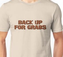 Back up for grabs Unisex T-Shirt
