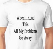 When I Read This All My Problems Go Away  Unisex T-Shirt