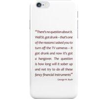 Wall Street got drunk... (Jaw-dropping Bushisms) iPhone Case/Skin