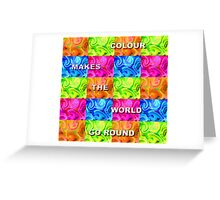 Colour Makes The World Go Round Greeting Card