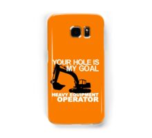 Your Hole Is My Goal - Heavy Equipment Operators Samsung Galaxy Case/Skin