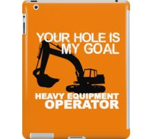 Your Hole Is My Goal - Heavy Equipment Operators iPad Case/Skin