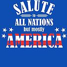 A Salute to All Nations (But Mostly America) by NevermoreShirts