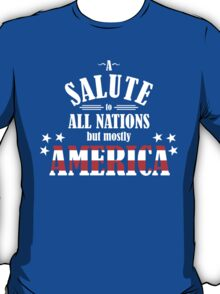 A Salute to All Nations (But Mostly America) T-Shirt