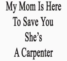 My Mom Is Here To Save You She's A Carpenter  by supernova23