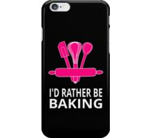 I'd Rather Be Baking iPhone Case/Skin