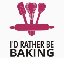 I'd Rather Be Baking by coolfuntees