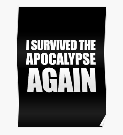 I Survived The Apocalypse Again (White design) Poster