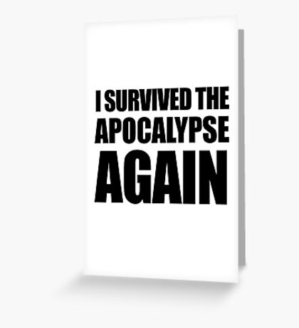 I Survived The Apocalypse Again Greeting Card