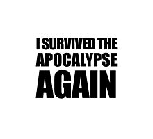 I Survived The Apocalypse Again Photographic Print