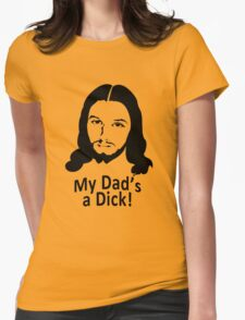 My Dad's a Dick - Funny Jesus Shirt Womens Fitted T-Shirt