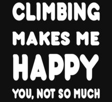 Climbing Makes Me Happy You, Not So Much - Tshirts & Hoodies by custom222