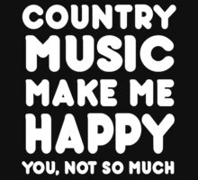 Country Music Makes Me Happy You, Not So Much - Tshirts & Hoodies by custom222