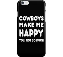 Cowboys Makes Me Happy You, Not So Much - Tshirts & Hoodies iPhone Case/Skin